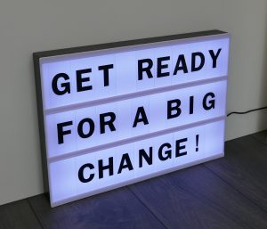 get ready for a big change sign